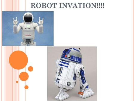 ROBOT INVATION!!!!. W HAT IS A ROBOT ? A robot is a mechanical or virtual agent, usually an electro- mechanical machine that is guided by a computer program.