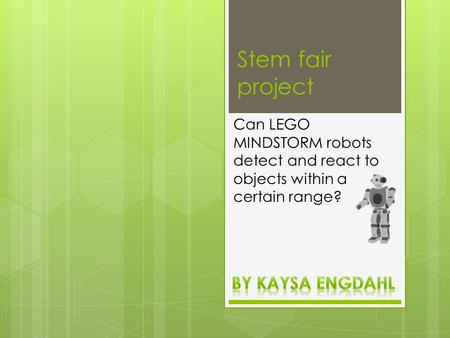Stem fair project Can LEGO MINDSTORM robots detect and react to objects within a certain range?