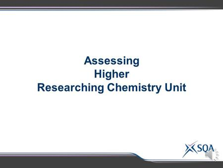 Assessing Higher Researching Chemistry Unit Higher Researching Chemistry Assessment Standards 1.1 Gathering and recording information from two sources.