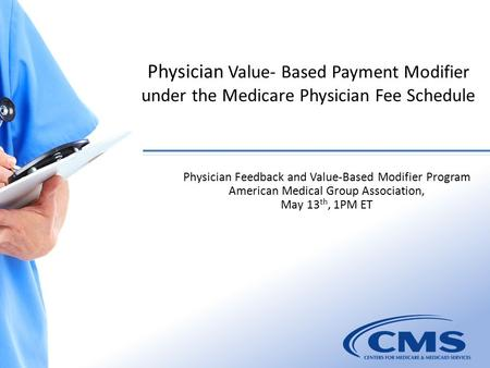 Physician Value- Based Payment Modifier under the Medicare Physician Fee Schedule 1 Physician Feedback and Value-Based Modifier Program American Medical.
