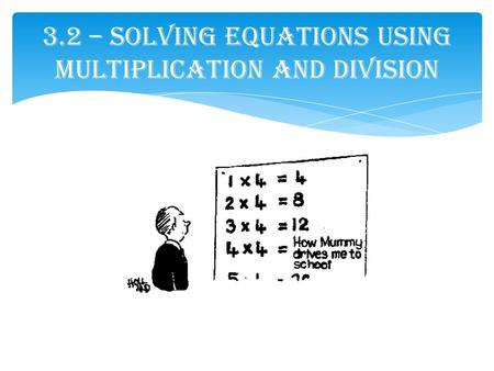 3.2 – Solving Equations Using Multiplication and Division.