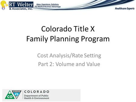 Colorado Title X Family Planning Program Cost Analysis/Rate Setting Part 2: Volume and Value.