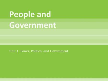 Unit 1: Power, Politics, and Government. A political community united by common bonds that occupies a definite territory and has organized government.