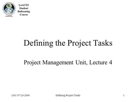 LSU 07/24/2004Defining Project Tasks1 Defining the Project Tasks Project Management Unit, Lecture 4.