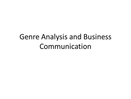 Genre Analysis and Business Communication. Business Communication Business communication adheres to certain standards. How well you conform to those standards.