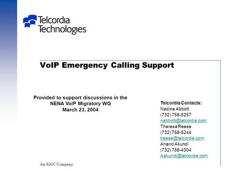 VoIP Emergency Calling Support Telcordia Contacts: Nadine Abbott (732) 758-5257 Theresa Reese (732) 758-5244