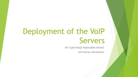 Deployment of the VoIP Servers BY: Syed khaja Najmuddin Ahmed Anil Kumar Marikukala.