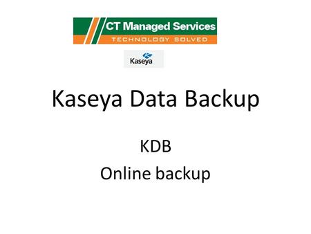 Kaseya Data Backup KDB Online backup. Preamble Due to limitations in the current structure of permission some aspects of using Private Storage can be.