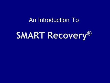 An Introduction To SMART Recovery ®. What is SMART Recovery ® ? SMART stands for Self-Management and Recovery Training. SMART is basically a set of tools.