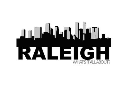 WHAT'S IT ALL ABOUT? RALEIGH. POPULATION DEMOGRAPHICS PlacePopulation Estimate* City of Raleigh431,746 Wake County974,289 North Carolina9,848,060 *As.