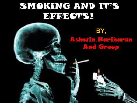 SMOKING AND IT'S EFFECTS!