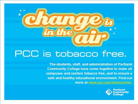 The students, staff, and administration of Portland Community College have come together to make all campuses and centers tobacco free, and to ensure a.
