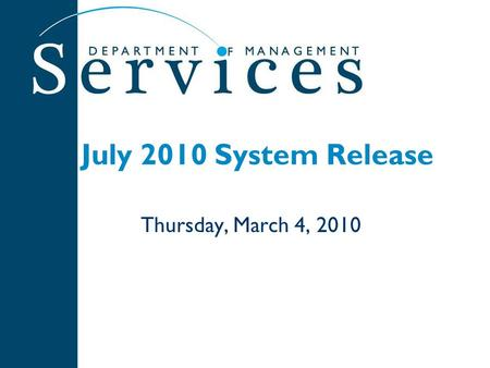 July 2010 System Release Thursday, March 4, 2010.