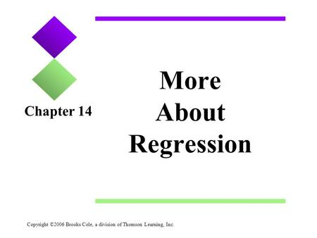 Copyright ©2006 Brooks/Cole, a division of Thomson Learning, Inc. More About Regression Chapter 14.