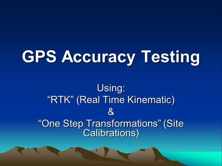 "GPS Accuracy Testing Using: ""RTK"" (Real Time Kinematic) & ""One Step Transformations"" (Site Calibrations)"