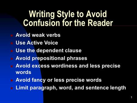 1 Writing Style to Avoid Confusion for the Reader Avoid weak verbs Use Active Voice Use the dependent clause Avoid prepositional phrases Avoid excess wordiness.