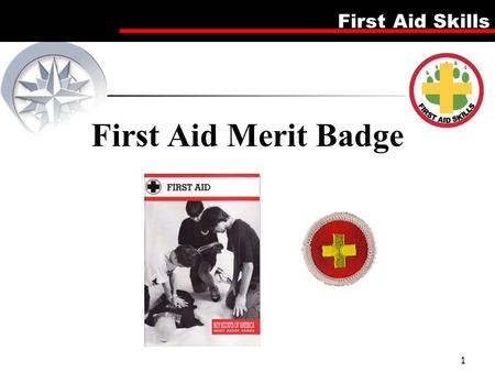 First Aid Merit Badge This is a 5 lesson plan which can be run over 5 weekly meetings or as a special merit day of approximately 3 hrs. If run over 5 weeks.