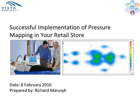 Successful Implementation of Pressure Mapping in Your Retail Store Date: 8 February 2010 Prepared by: Richard Marusyk.