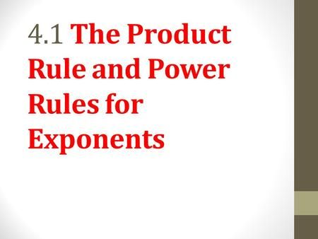 4.1 The Product Rule and Power Rules for Exponents.
