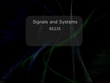 Leo Lam © 2010-2012 Signals and Systems EE235. Leo Lam © 2010-2012 Today's menu Homework 2 due now Convolution!