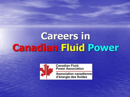 Careers in Canadian Fluid Power. What is the CFPA? Canadian Fluid Power Association Manufacturersdistributors related businessesorganizations Manufacturers,
