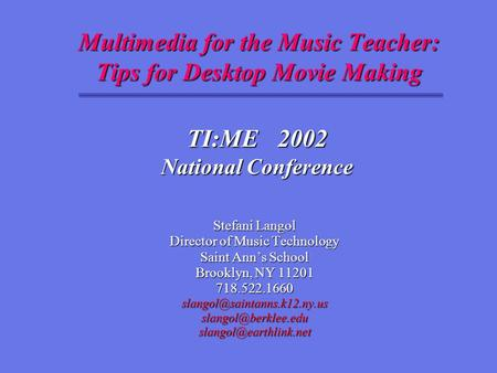 Multimedia for the Music Teacher: Tips for Desktop Movie Making Stefani Langol Director of Music Technology Saint Ann's School Brooklyn, NY 11201