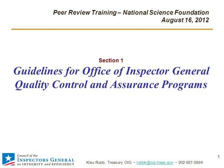 Section 1 Guidelines for Office of Inspector General Quality Control and Assurance Programs Peer Review Training – National Science Foundation August 16,