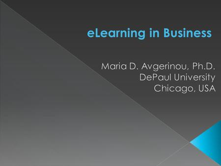ELearning in Business.  The Business case for eLearning  eLearning: how it's defined  Advantages of eLearning in business  Disadvantages of eLearning.