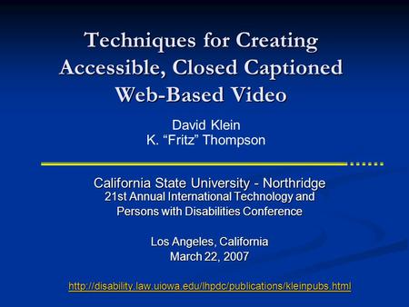 Techniques for Creating Accessible, Closed Captioned Web-Based Video California State University - Northridge 21st Annual International Technology and.