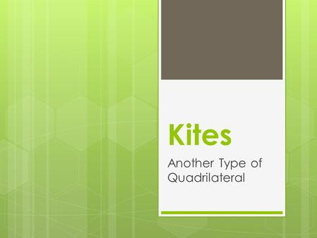 Kites Another Type of Quadrilateral. Review of Quadrilaterals ParallelogramHas two parallel pairs of opposite sides. RectangleHas two pairs of opposite.