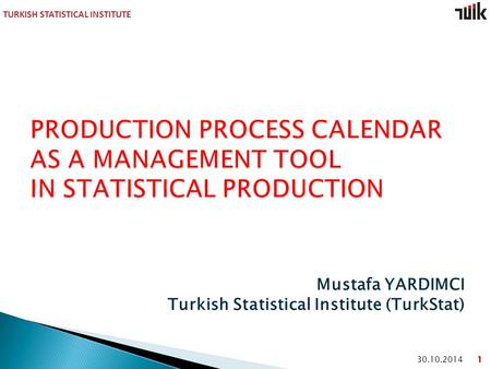 TURKISH STATISTICAL INSTITUTE 30.10.2014 Mustafa YARDIMCI Turkish Statistical Institute (TurkStat)