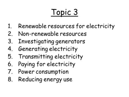 Topic 3 Renewable resources for electricity Non-renewable resources