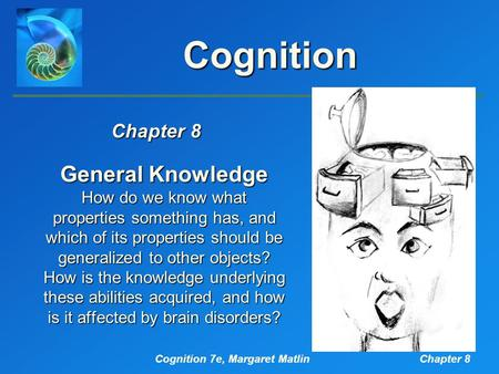 Chapter 8 General Knowledge How do we know what properties something has, and which of its properties should be generalized to other objects? How is the.