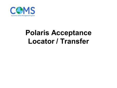 Polaris Acceptance Locator / Transfer. System Processes data using your Polaris Acceptance Dealer number. The Buying dealer should provide their Polaris.
