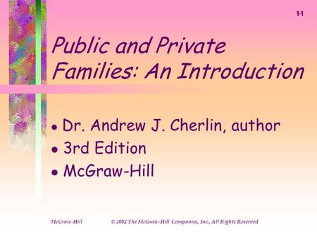 McGraw-Hill © 2002 The McGraw-Hill Companies, Inc., All Rights Reserved Public and Private Families: An Introduction l Dr. Andrew J. Cherlin, author l.