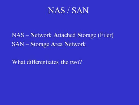NAS / SAN NAS – Network Attached Storage (Filer)