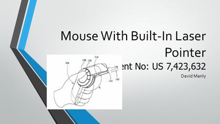 Mouse With Built-In Laser Pointer Patent No: US 7,423,632 David Manly.