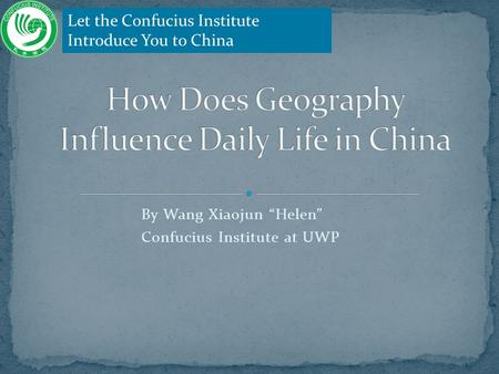 "By Wang Xiaojun ""Helen"" Confucius Institute at UWP Let the Confucius Institute Introduce You to China."
