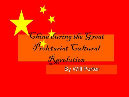 By Will Porter China during the Great Proletariat Cultural Revolution.