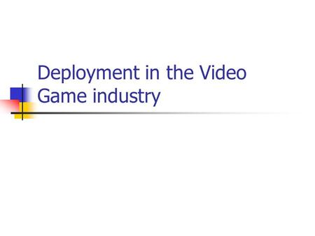 Deployment in the Video Game industry. The different generations of competition can be summarized in certain important strategies, which focus around.