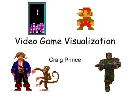 Video Game Visualization Craig Prince. Outline Examine visualization in video games from 3 perspectives: 1.The Game Spectators 2.The Game Designers 3.The.