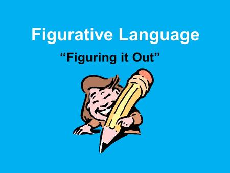 "Figurative Language ""Figuring it Out"" Figurative and Literal Language Literally: words function exactly as defined The car is blue. He caught the football."