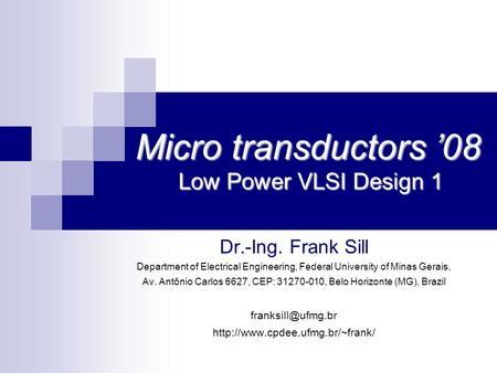 Micro transductors '08 Low Power VLSI Design 1 Dr.-Ing. Frank Sill Department of Electrical Engineering, Federal University of Minas Gerais, Av. Antônio.