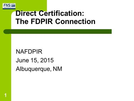 Direct Certification: The FDPIR Connection 1 NAFDPIR June 15, 2015 Albuquerque, NM.