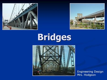 Bridges Engineering Design Mrs. Hodgson. Materials Steel Steel Beams Beams Cables Cables Connections Connections Concrete Concrete Roadway Roadway Beams.