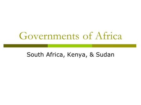 Governments of Africa South Africa, Kenya, & Sudan.