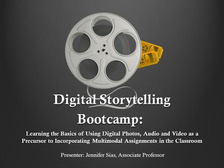 Digital Storytelling Bootcamp: Digital Storytelling Bootcamp: Learning the Basics of Using Digital Photos, Audio and Video as a Precursor to Incorporating.