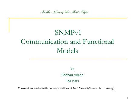 1 SNMPv1 Communication and Functional Models by Behzad Akbari Fall 2011 In the Name of the Most High These slides are based in parts upon slides of Prof.