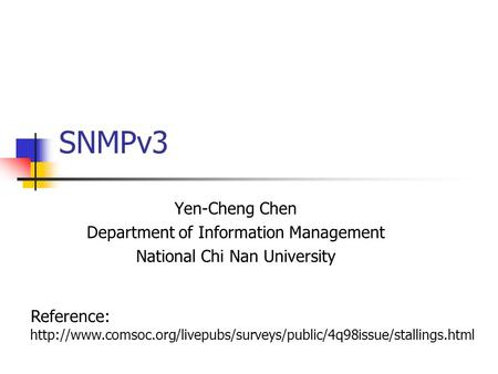 SNMPv3 Yen-Cheng Chen Department of Information Management National Chi Nan University