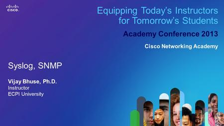 1 © 2013 Cisco Systems, Inc. All rights reserved. Cisco confidential.Cisco Networking Academy, U.S./Canada Equipping Today's Instructors for Tomorrow's.